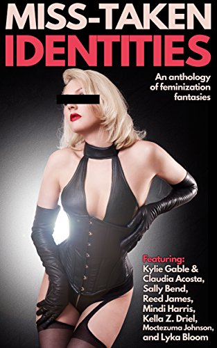 Miss-Taken Identities: An Anthology of Feminization Fantasies (English Edition)