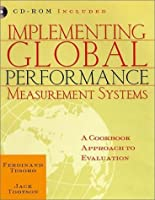 Implementing Global Performance Measurement Systems, Includes a CD-ROM: A Cookbook Approach