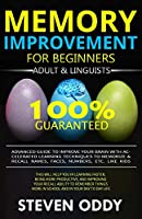 MEMORY IMPROVEMENT FOR BEGINNERS, ADULT & LINGUISTS: Advanced Guide to Improve Your Brain with Accelerated Learning Techniques to Memorize & Recall Name, Face, Number, Etc. Like Kids (Brainy)