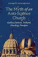 The Myth of an Anti-Science Church: Galileo, Darwin, Teilhard, Hawking, Dawkins