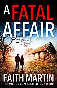 A Fatal Affair: From million-copy bestselling author Faith Martin, an utterly gripping cosy mystery novel for