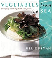 Vegetables from the Sea: Everyday Cooking With Sea Greens