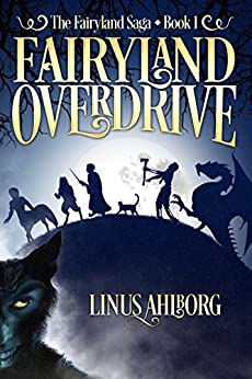 Fairyland Overdrive (The Fairyland Saga Book 1) by [Ahlborg, Linus]