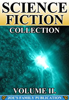 Science Fiction Collection Vol. II: 15 Works. (Another World, Across The Zodiac, Caesar's Column, After London, The Crack of Doom, and more) by [Lumley, Benjamin, Greg, Percy, Donnelly, Ignatius, Jefferies, Richard, Twain, Mark, Cromie, Robert, Cutcliffe Wright Hyne, Charles John, Lawson, Alfred, Blackwood, Algernon, Swayne, Martin]