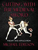 Cutting with the Medieval Sword: Theory and Application (English Edition)