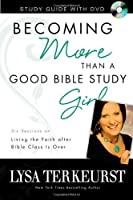 Becoming More Than a Good Bible Study Girl: Six Sessions on Living the Faith After Bible Class Is Over