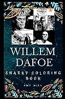 Willem Dafoe Snarky Coloring Book: An American Actor. (Willem Dafoe Books)