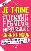 Je t'aime mon fucking pervers narcissique Grand Amour 1: Doit-on renoncer à un pervers narcissique ?