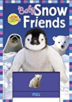 Baby Snow Friends (A Flips And Flaps Book)