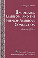 Baudelaire, Emerson and the French-American Connection: Contrary Affinities (Currents in Comparative Romance Languages and Literatures)