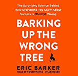 Barking Up the Wrong Tree: The Surprising Science Behind Why Everything You Know About Success Is (Mostly) Wrong; Library Edition