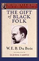 The Gift of Black Folk: The Negroes in the Making of America (The Oxford W.e.b. Du Bois)