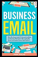 Business Email: Write to Win. Business English & Professional Email Writing Essentials: How to Write Emails for Work, Including 100+ Business Email Templates: Business English Originals ©.