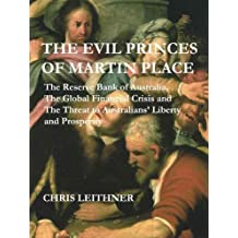 The Evil Princes of Martin Place: The Reserve Bank of Australia, the Global Financial Crisis and the Threat to Australians' Liberty and Prosperity