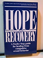 Hope and Recovery: A Twelve Step Guide for Healing from Compulsive Sexual Behaviour