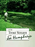 On the Trout Stream With Joe Humphreys 画像