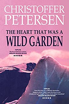 The Heart that was a Wild Garden: A short story of parenthood and rejection in the Arctic (Arctic Shorts Book 5) by [Petersen, Christoffer]