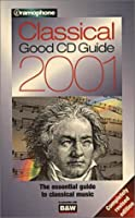 Gramophone Classical Good Cd Guide 2001 (GRAMOPHONE CLASSICAL  GOOD CD GUIDE)