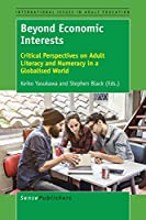 Beyond Economic Interests: Critical Perspectives on Adult Literacy and Numeracy in a Globalised World (International Issues in Adult Education)