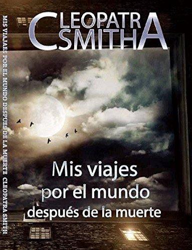Mis viajes por el mundo después de la muerte (Spanish Edition)