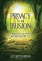 Privacy is an Illusion: A Memoir of Life Events Witnessed by T.S.