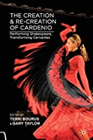 The Creation and Re-creation of Cardenio: Performing Shakespeare, Transforming Cervantes