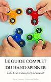Le guide complet du Hand Spinner: Inclus 9 trucs et astuces pour épater vos amis ! (French Edition)