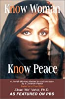 Know  Woman Know Peace: A Jewish Woman Married to a Muslim Man by a Christian Pastor