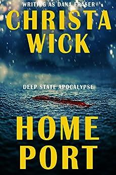 Home Port (Deep State Apocalypse Book 2) by [Wick, Christa, Fraser, Dana]