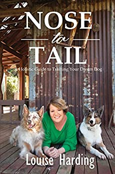 Nose to Tail: A Holistic Guide to Training Your Dream Dog by [Harding, Louise]
