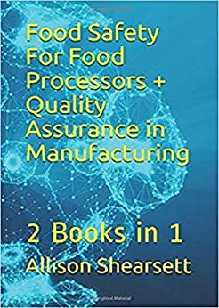 Food Safety For Food Processors + Quality Assurance in Manufacturing: 2 Books in 1 by [Shearsett, Allison, Bevoc, Louis]
