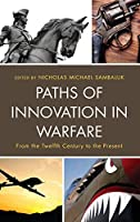 Paths of Innovation in Warfare: From the Twelfth Century to the Present