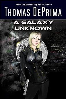 A Galaxy Unknown: (A Galaxy Unknown, Book 1) by [DePrima, Thomas]