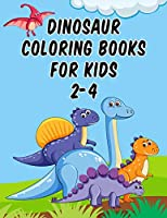 "Dinosaur Coloring Books For Kids 2-4: Dinosaur Coloring Books For Kids 2-4, Dinosaur Coloring Book Toddler, 50 Pages 8.5""x 11"""