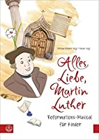 Alles Liebe, Martin Luther: Reformations-Musical fuer Kinder. Textbuch + Audio-CD (Ringbuch)