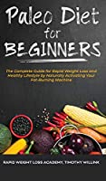 Paleo Diet for Beginners: The Complete Guide for Rapid Weight Loss and Healthy Lifestyle by Naturally Activating Your Fat-Burning Machine