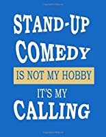 stand up comedy is not my hobby it's my calling:  Stand Up Comedy Notebook (Paperback , Blue Cover) A Journal for StandUp Comedians, Comedy Writers,Copywriters - Basically anyone Connected to Comedy to help them brainstorm & create humor: gag gift