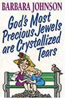 God's Most Precious Jewels Are Crystalized Tears: True Stories of Women Who Turned Their Misery into Ministry