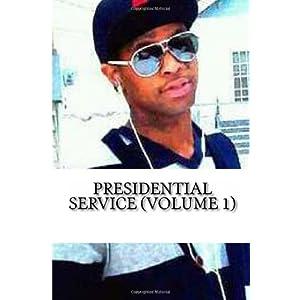 Presidential Service: Presidential Service Volume 1