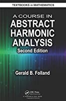 A Course in Abstract Harmonic Analysis (Textbooks in Mathematics)
