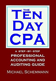 The Ten Day CPA: A Step-by-Step Professional Accounting and  Auditing Guide by [Schemmann, Michael]