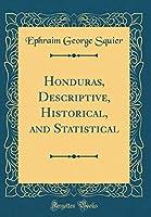 Honduras, Descriptive, Historical, and Statistical (Classic Reprint)