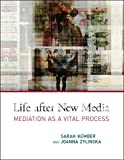 Life after New Media: Mediation as a Vital Process (MIT Press)