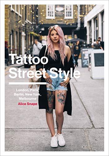 Tattoo Street Style: London, Brighton, Paris, Berlin, Amsterdam, New York, LA, Melbourne (English Edition)