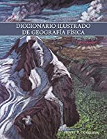 Diccionario Ilustrado de geografia fisica / Illustrated Dictionary of Physical Geography