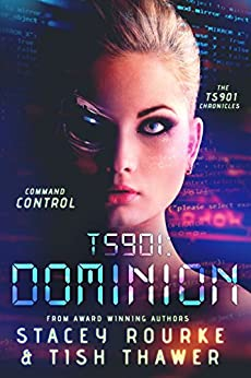 TS901: Dominion: Command Control (TS901 Chronicles Book 2) by [Rourke, Stacey, Thawer, Tish]