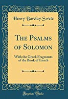 The Psalms of Solomon: With the Greek Fragments of the Book of Enoch (Classic Reprint)