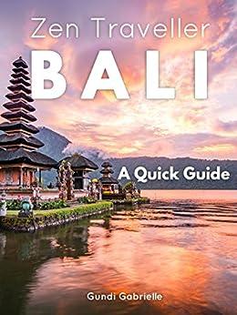 BALI - Zen Traveller: A Quick Travel Guide by [Gabrielle, Gundi]