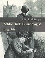 Ashton-Kirk, Criminologist: Large Print