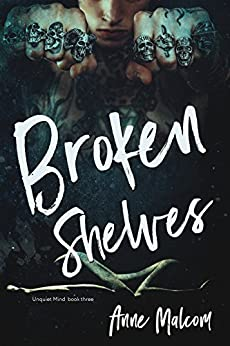 Broken Shelves (Unquiet Mind Book 3) by [Malcom, Anne]